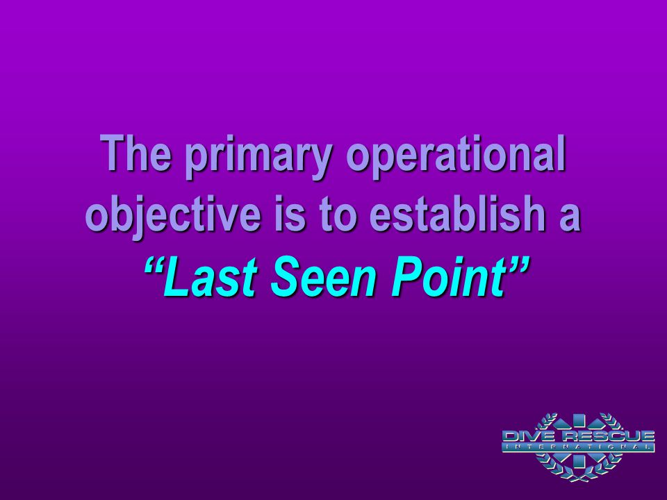 The primary operational objective is to establish a Last Seen Point