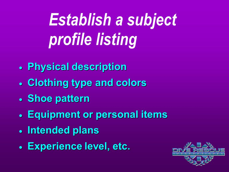  Physical description  Clothing type and colors  Shoe pattern  Equipment or personal items  Intended plans  Experience level, etc.