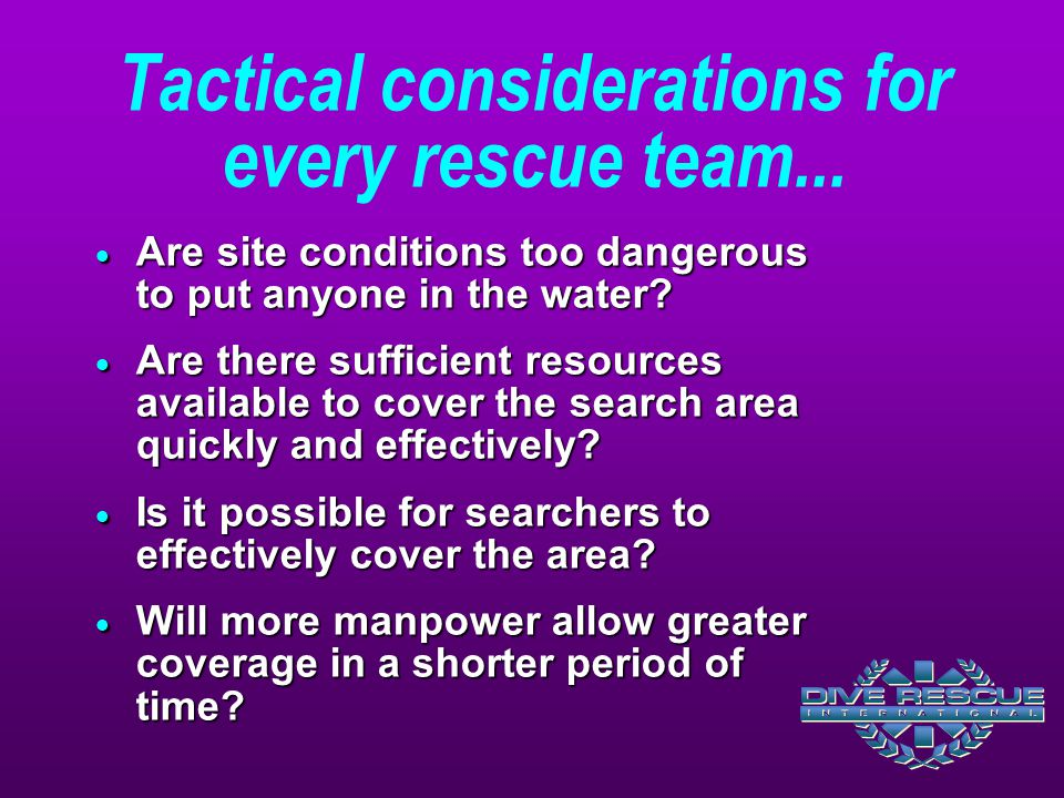 Tactical considerations for every rescue team...  Are site conditions too dangerous to put anyone in the water?  Are there sufficient resources avai