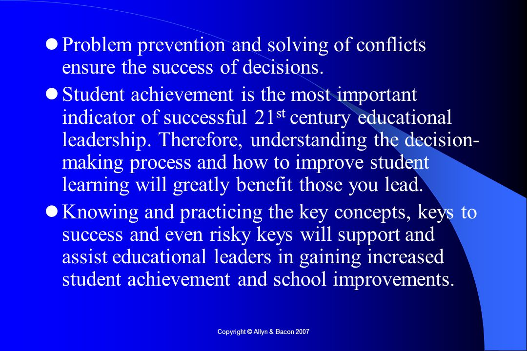 Copyright © Allyn & Bacon 2007 Problem prevention and solving of conflicts ensure the success of decisions.