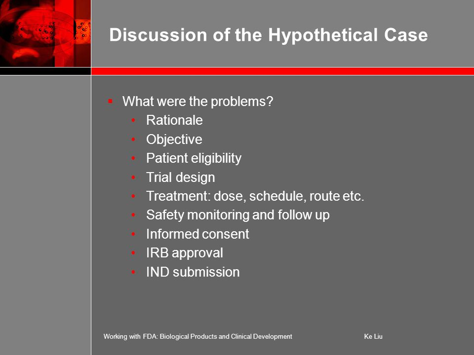 Working with FDA: Biological Products and Clinical DevelopmentKe Liu Discussion of the Hypothetical Case  What were the problems.