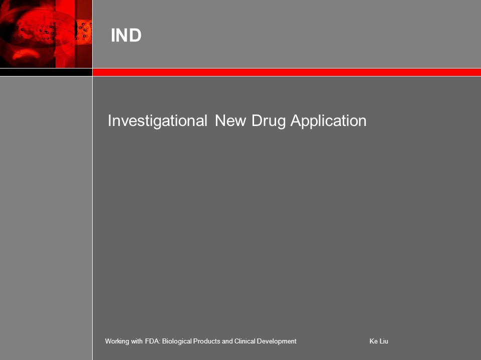 Working with FDA: Biological Products and Clinical DevelopmentKe Liu IND Investigational New Drug Application
