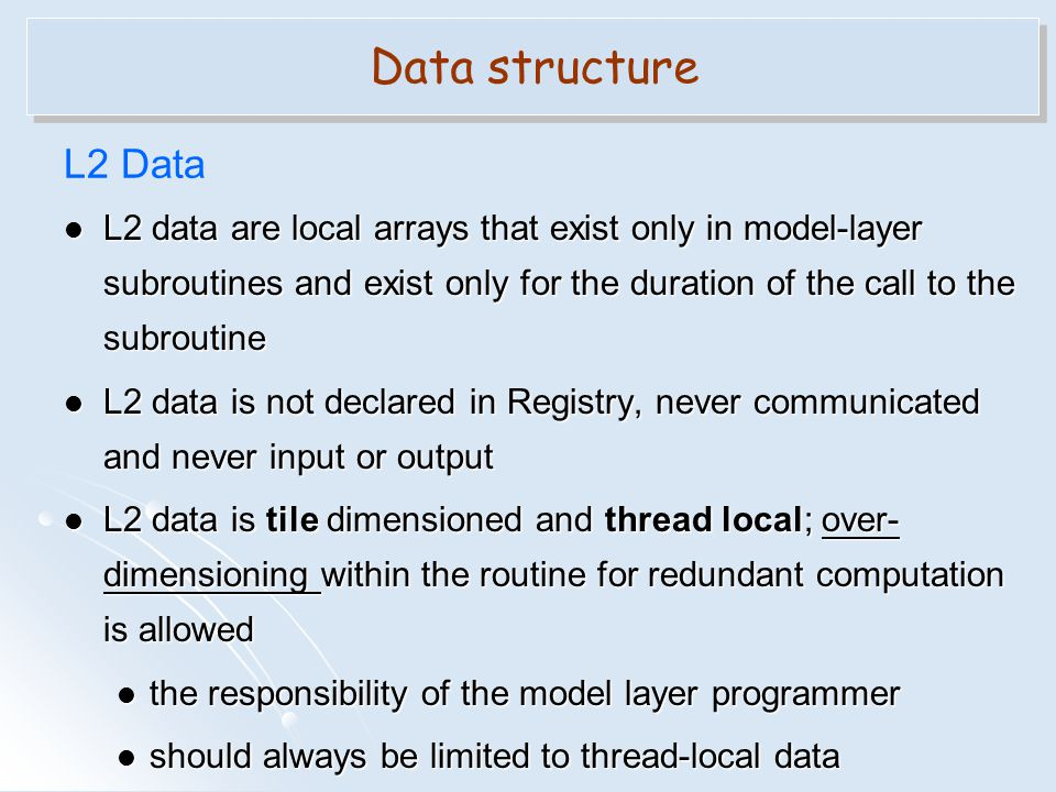 L2 data are local arrays that exist only in model-layer subroutines and exist only for the duration of the call to the subroutine L2 data are local ar