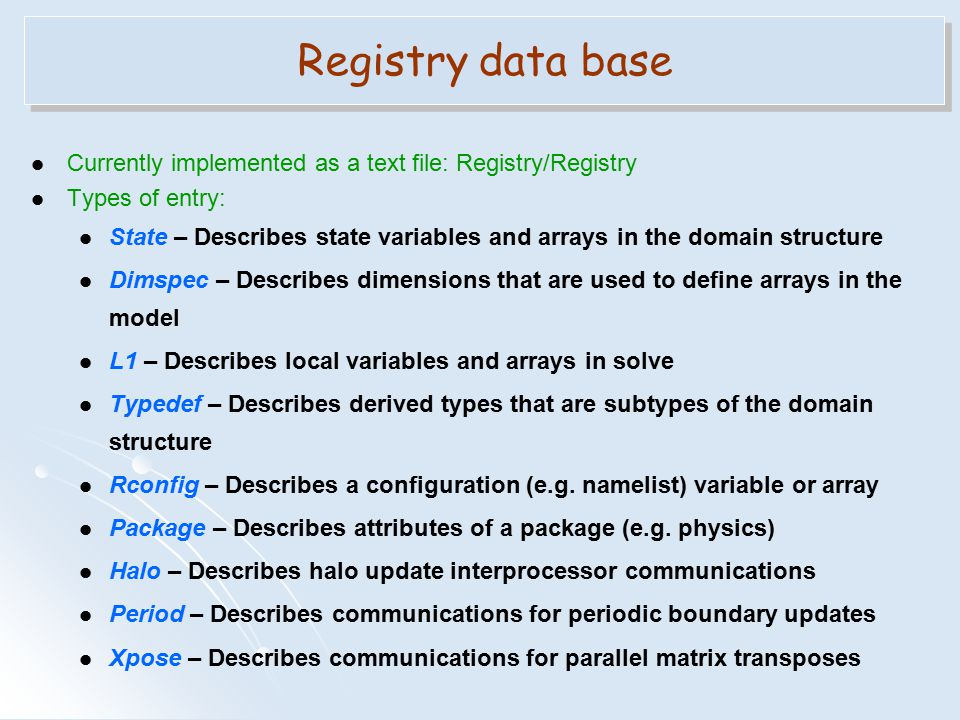 Currently implemented as a text file: Registry/Registry Types of entry: State – Describes state variables and arrays in the domain structure Dimspec –