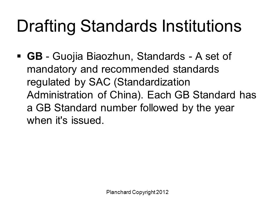 Planchard Copyright 2012 Drafting Standards Institutions  GB - Guojia Biaozhun, Standards - A set of mandatory and recommended standards regulated by