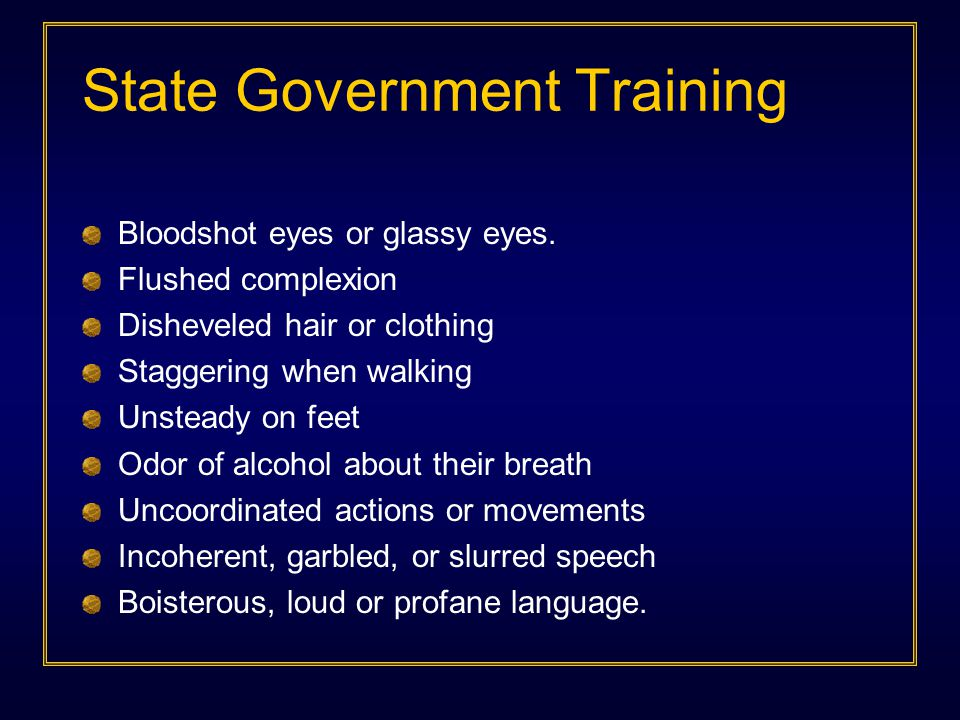 State Government Training Bloodshot eyes or glassy eyes.