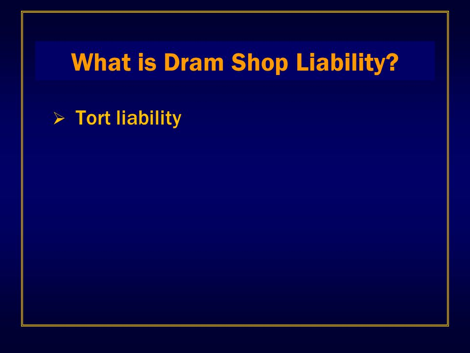 What is Dram Shop Liability  Tort liability