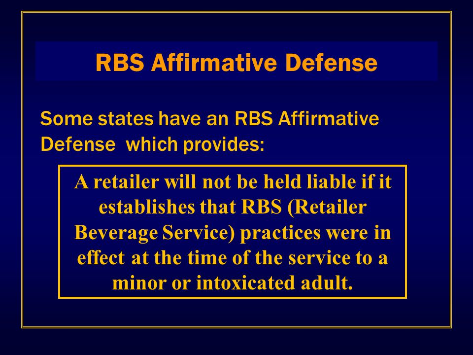 RBS Affirmative Defense Some states have an RBS Affirmative Defense which provides: A retailer will not be held liable if it establishes that RBS (Ret