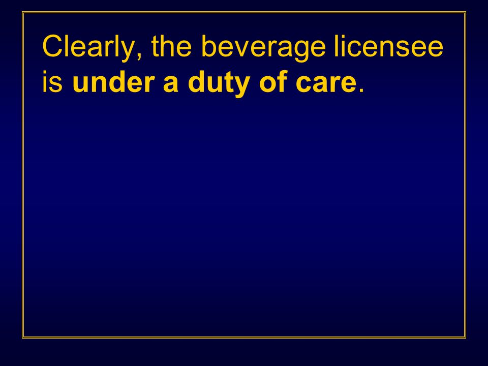 Clearly, the beverage licensee is under a duty of care.