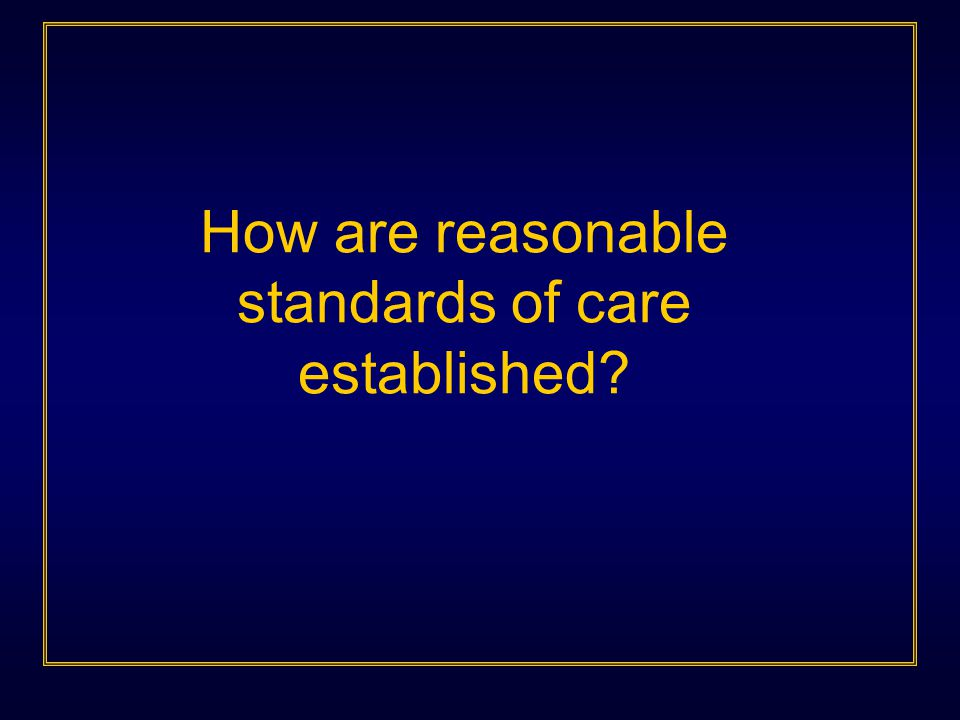 How are reasonable standards of care established?