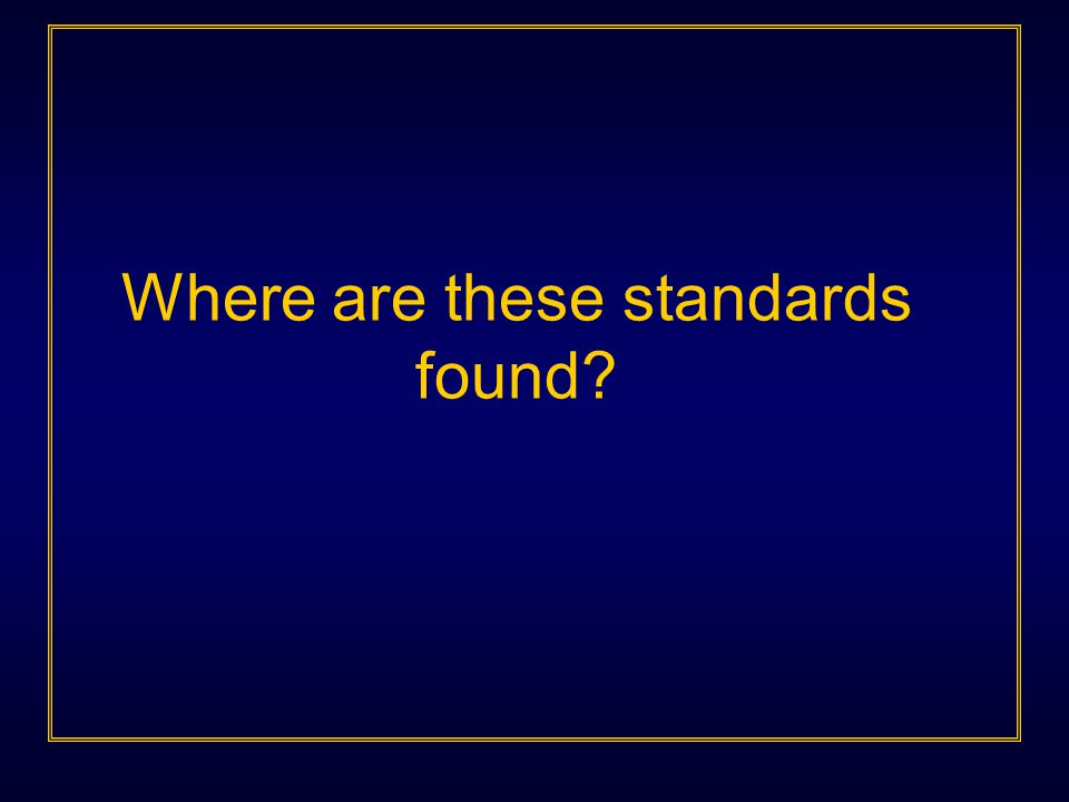 Where are these standards found?