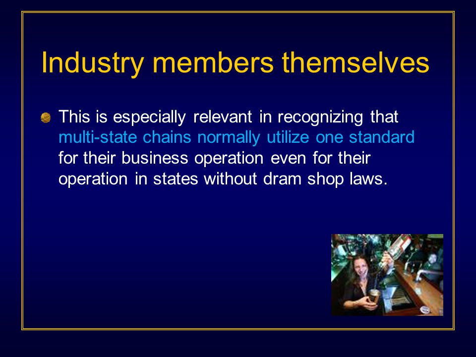 Industry members themselves This is especially relevant in recognizing that multi-state chains normally utilize one standard for their business operat
