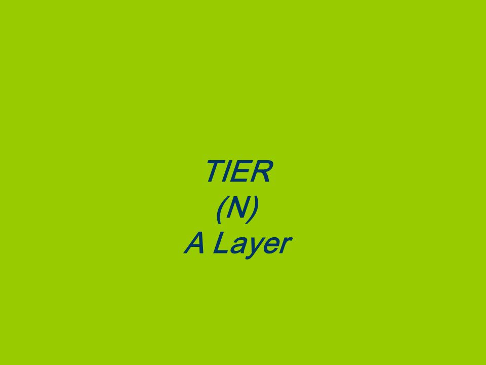 TIER (N) A Layer