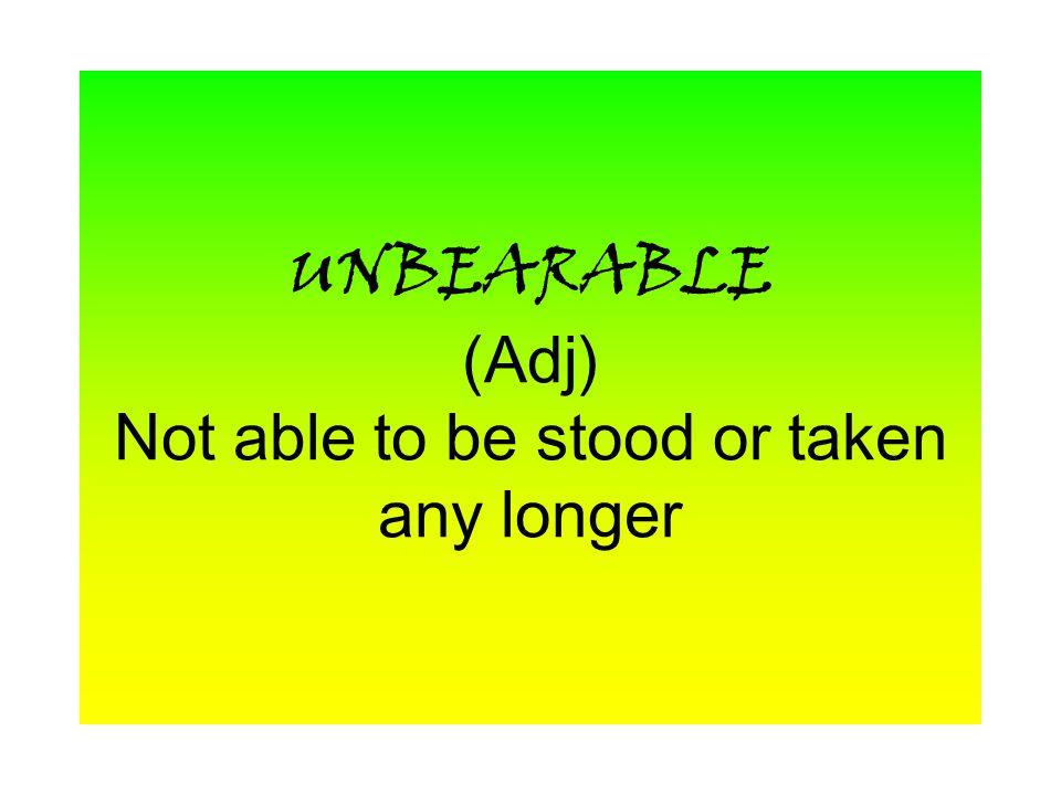 PRECARIOUSLY (Adj) Dangerously