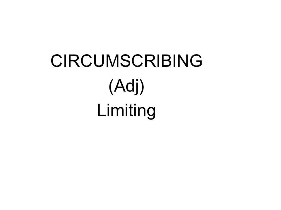 CIRCUMSCRIBING (Adj) Limiting