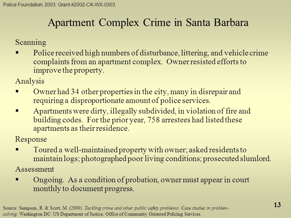 Police Foundation, 2003: Grant #2002-CK-WX-0303 13 Apartment Complex Crime in Santa Barbara Scanning  Police received high numbers of disturbance, littering, and vehicle crime complaints from an apartment complex.