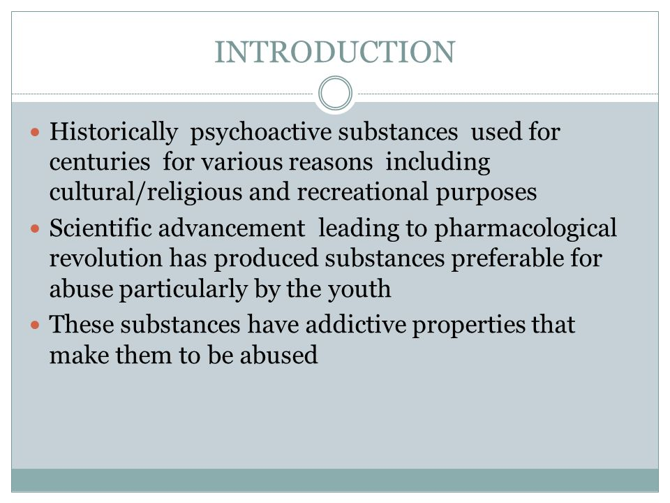 INTRODUCTION Historically psychoactive substances used for centuries for various reasons including cultural/religious and recreational purposes Scient