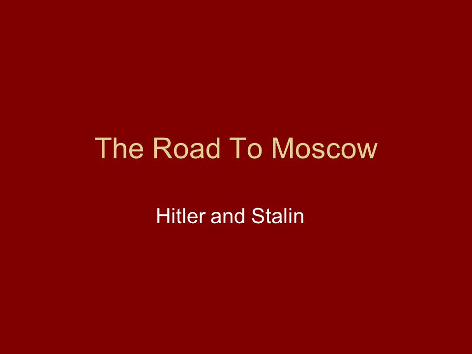 The Road To Moscow Hitler and Stalin