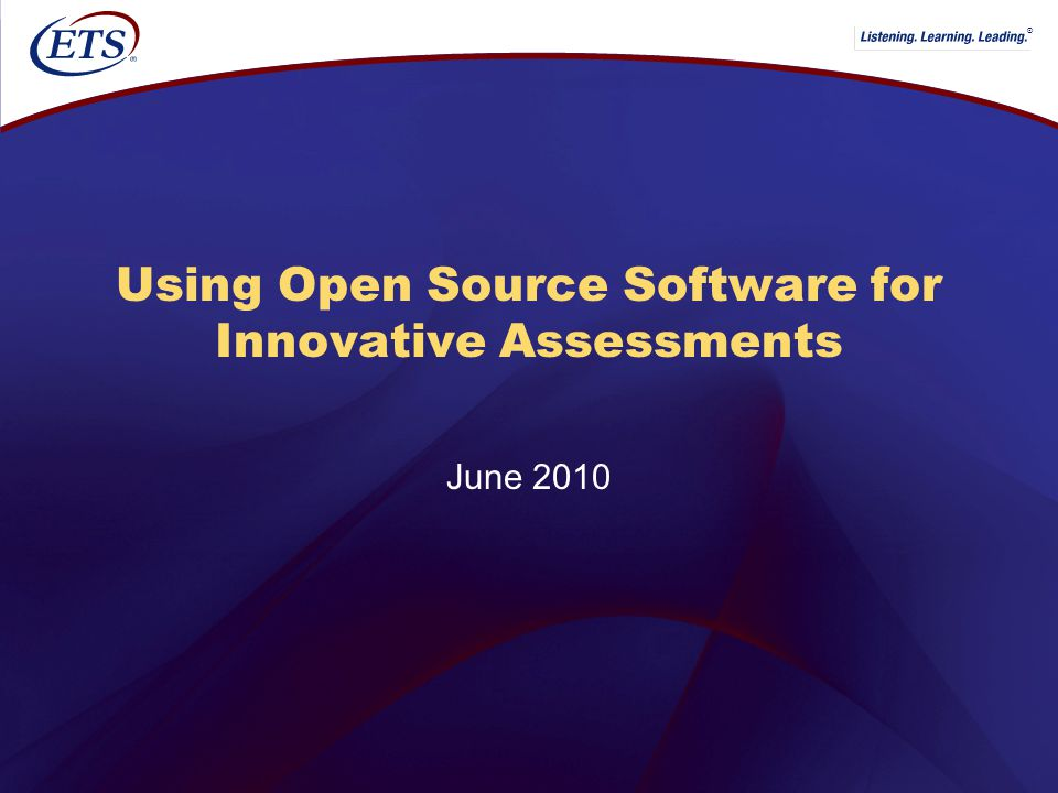 ® Using Open Source Software for Innovative Assessments June 2010