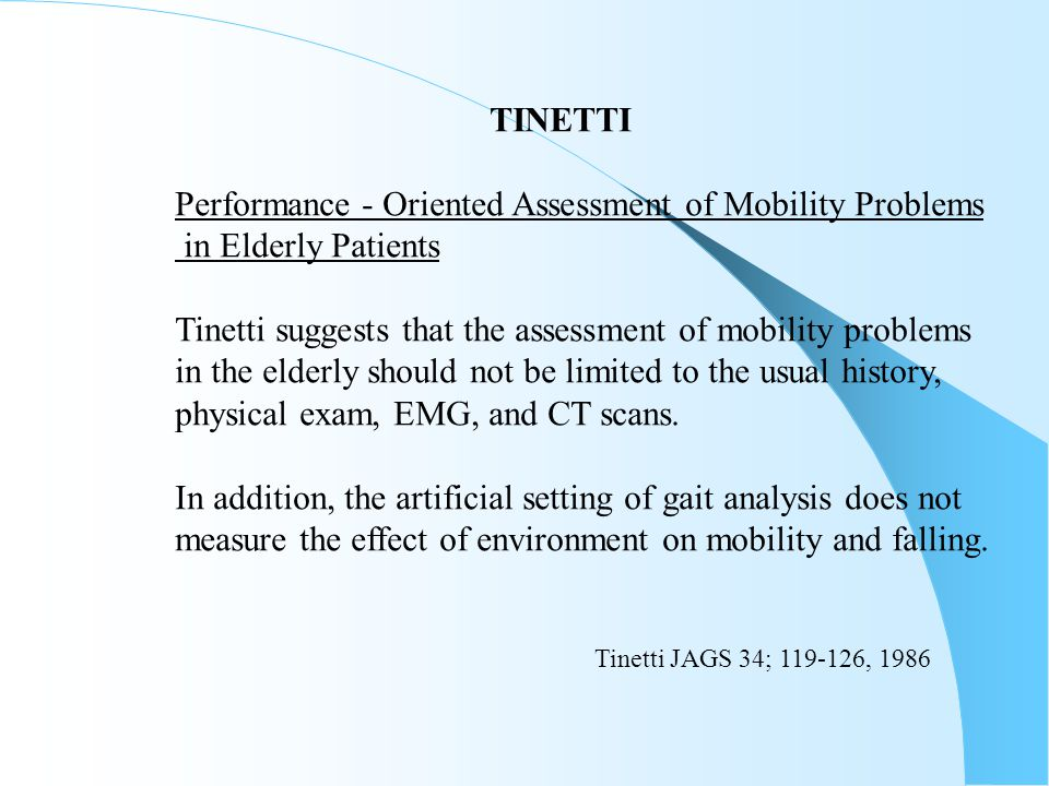 TINETTI Performance - Oriented Assessment of Mobility Problems in Elderly Patients Tinetti suggests that the assessment of mobility problems in the el