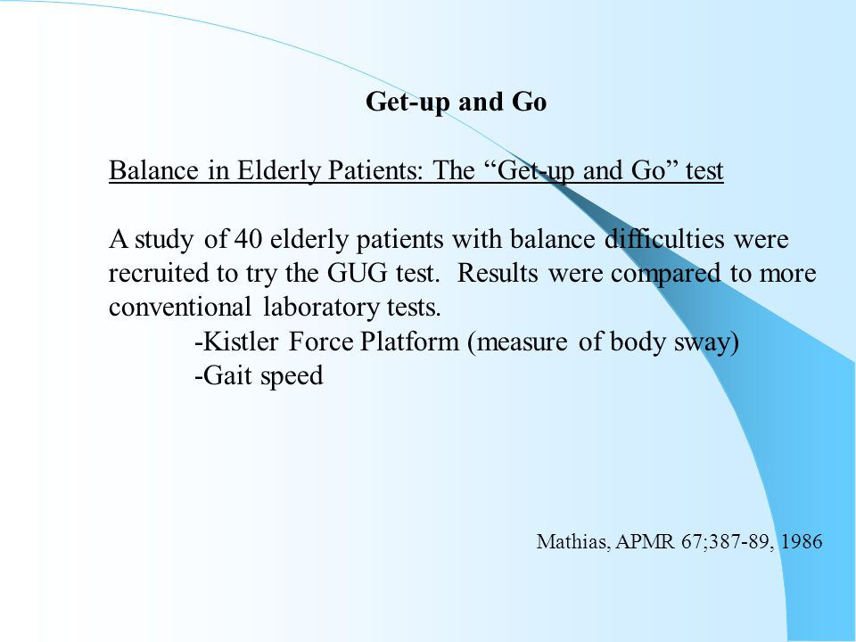"""Get-up and Go Balance in Elderly Patients: The """"Get-up and Go"""" test A study of 40 elderly patients with balance difficulties were recruited to try the"""