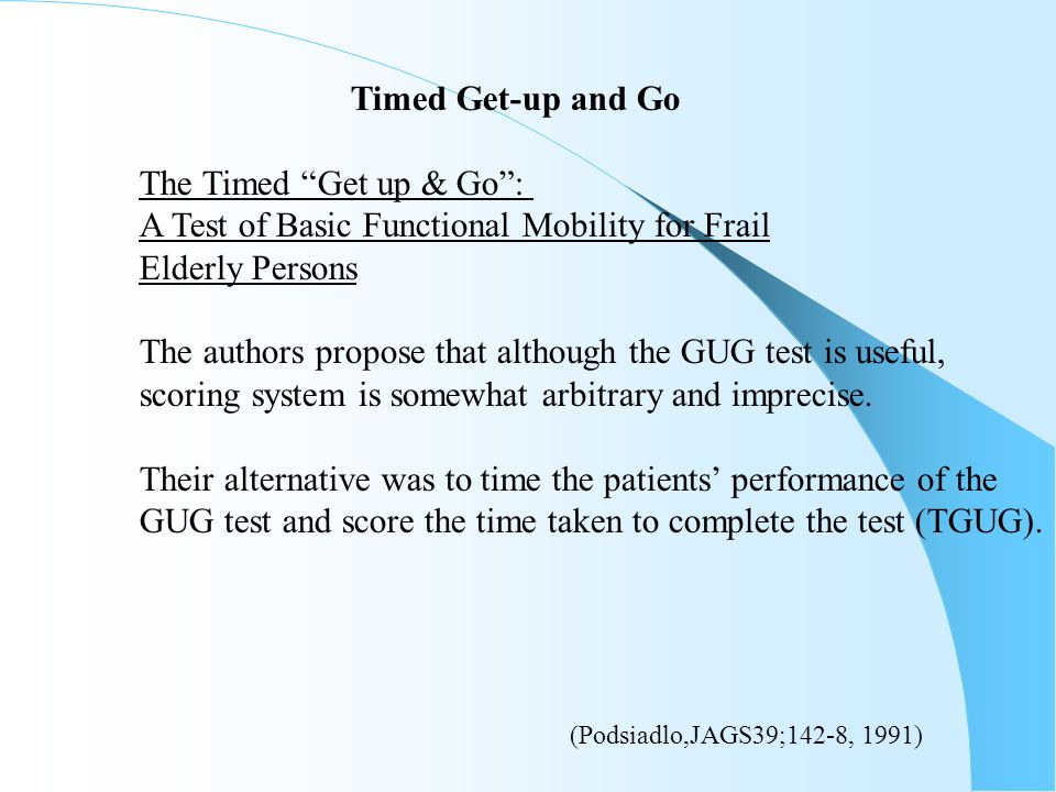"""Timed Get-up and Go The Timed """"Get up & Go"""": A Test of Basic Functional Mobility for Frail Elderly Persons The authors propose that although the GUG t"""