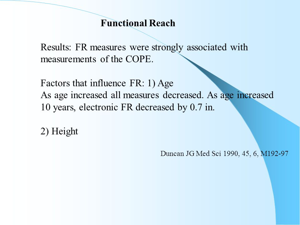 Functional Reach Results: FR measures were strongly associated with measurements of the COPE. Factors that influence FR: 1) Age As age increased all m
