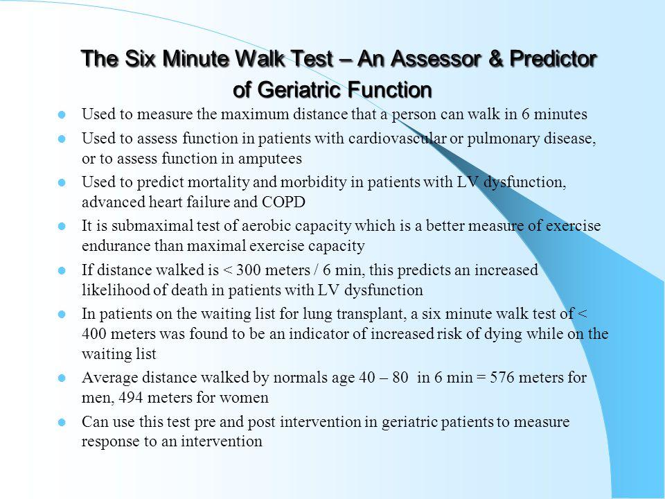 The Six Minute Walk Test – An Assessor & Predictor of Geriatric Function The Six Minute Walk Test – An Assessor & Predictor of Geriatric Function Used