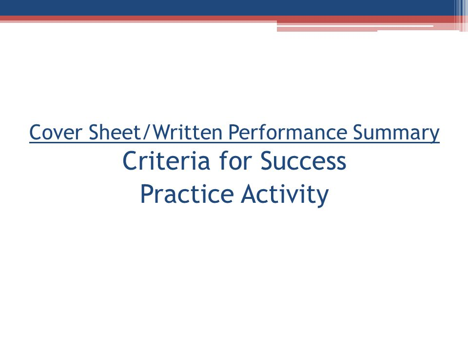 Cover Sheet/Written Performance Summary Criteria for Success Practice Activity