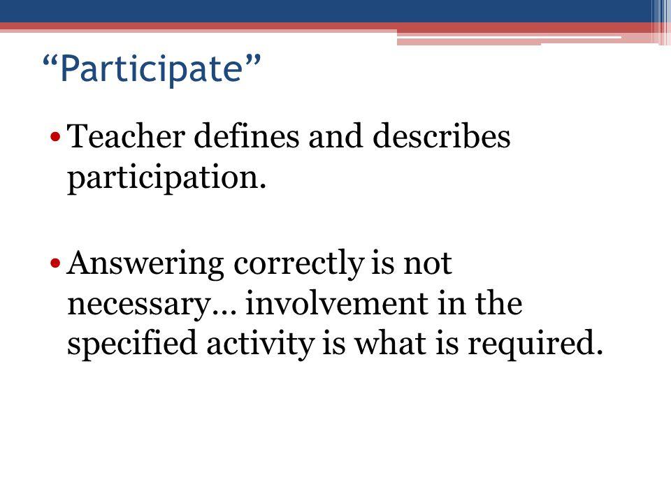 Teacher defines and describes participation.
