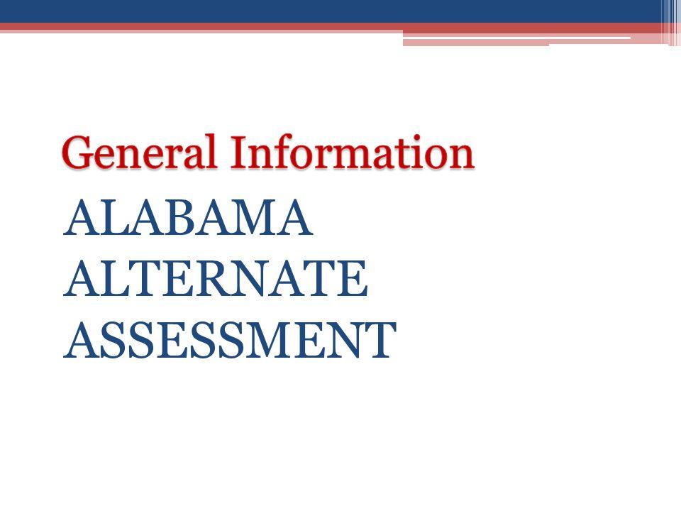 Reading: Grades 3-8, 11 Mathematics: Grades 3-8, 11 Science: Grades 5, 7, 11 Alabama Alternate Assessment