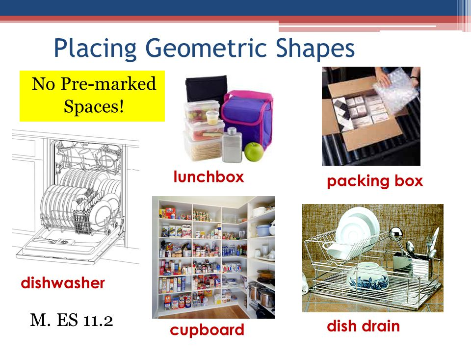 Placing Geometric Shapes M. ES 11.2 dishwasher lunchbox cupboard dish drain packing box No Pre-marked Spaces!