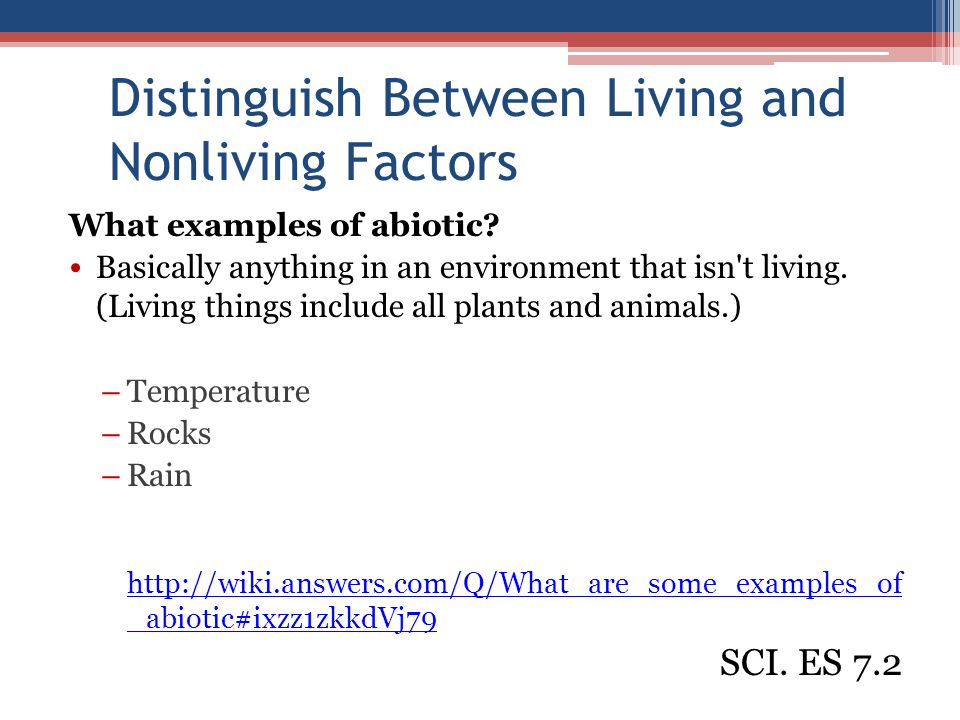 Distinguish Between Living and Nonliving Factors What examples of abiotic.