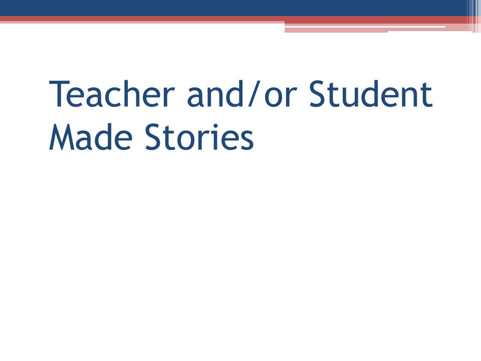 Teacher and/or Student Made Stories