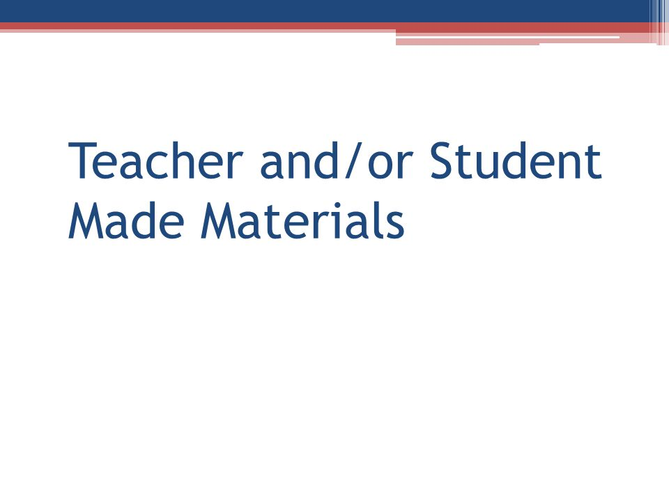 Teacher and/or Student Made Materials