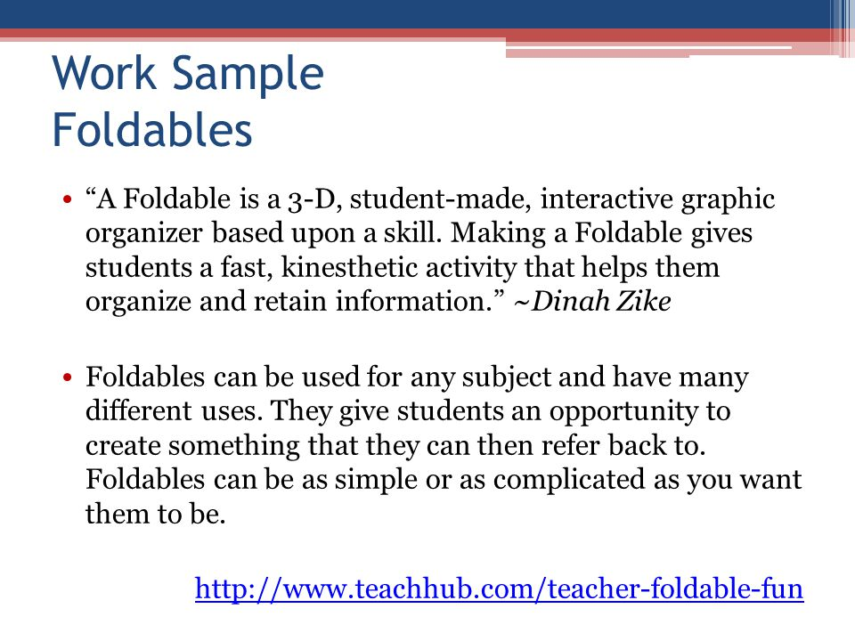 Work Sample Foldables A Foldable is a 3-D, student-made, interactive graphic organizer based upon a skill.