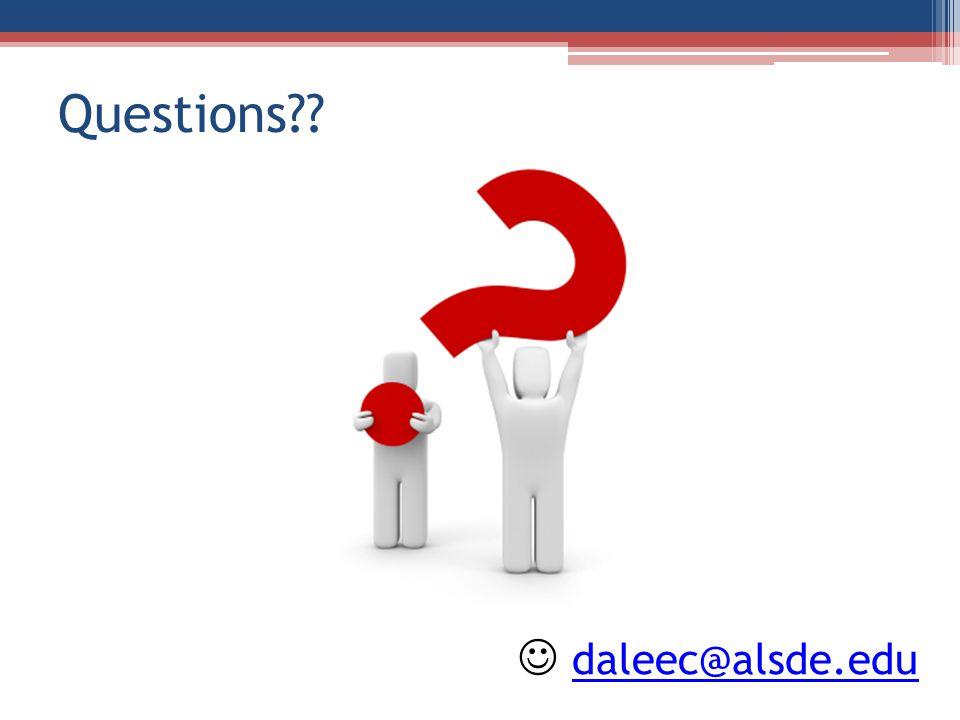 Questions?? daleec@alsde.edu