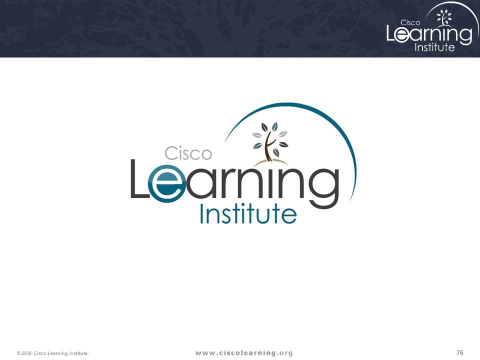 76 © 2009 Cisco Learning Institute.