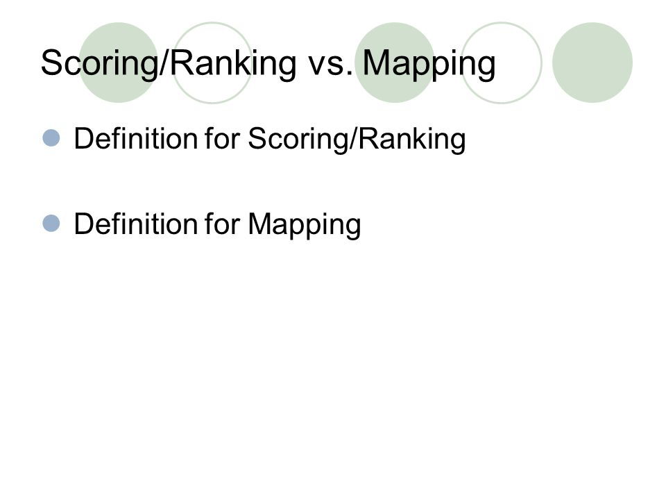 Scoring/Ranking vs. Mapping Definition for Scoring/Ranking Definition for Mapping