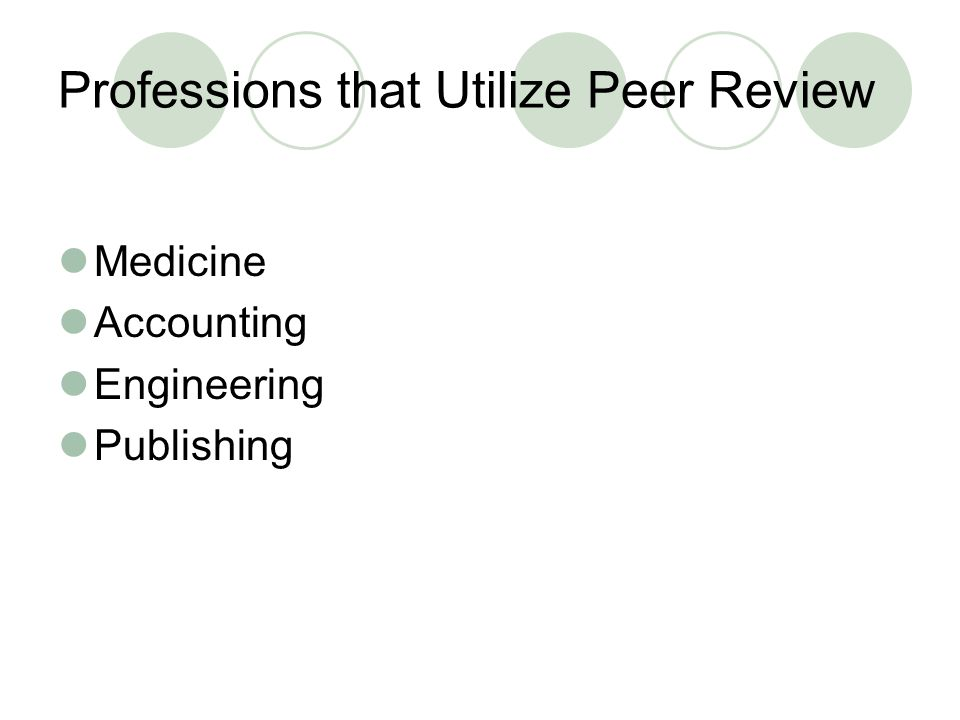 Professions that Utilize Peer Review Medicine Accounting Engineering Publishing