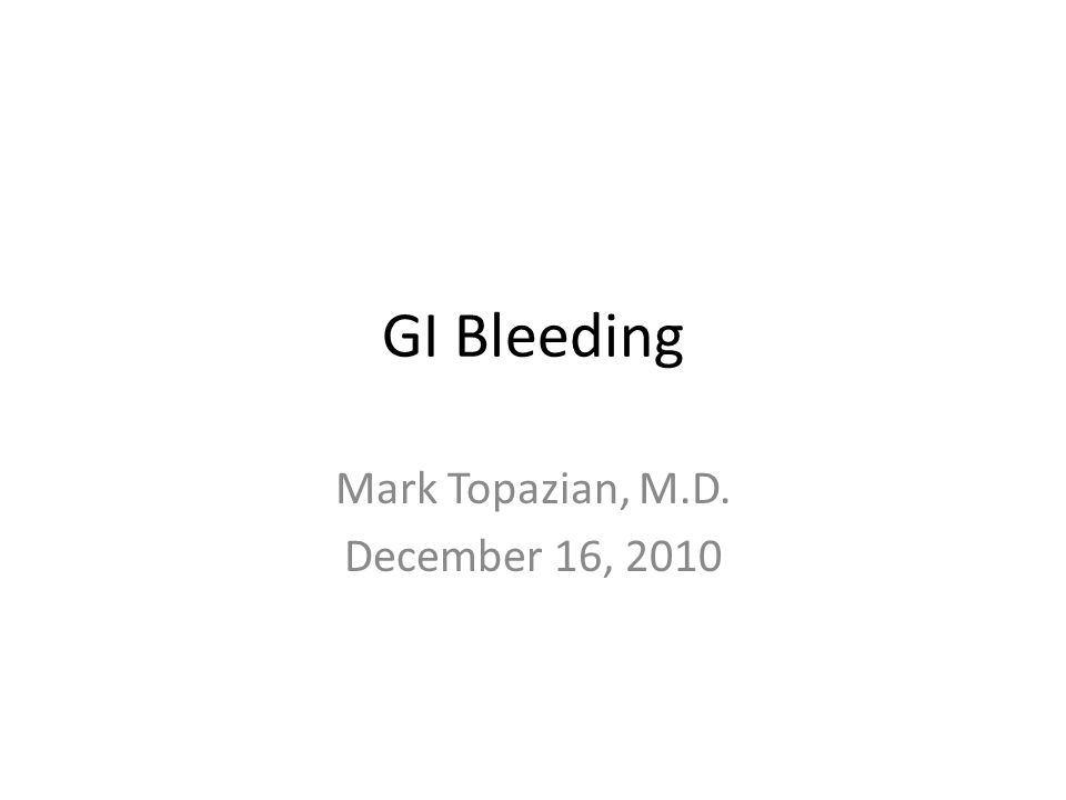 GI Bleeding Mark Topazian, M.D. December 16, 2010