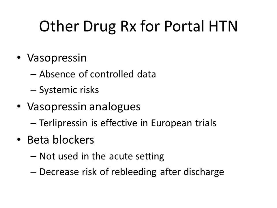Other Drug Rx for Portal HTN Vasopressin – Absence of controlled data – Systemic risks Vasopressin analogues – Terlipressin is effective in European t