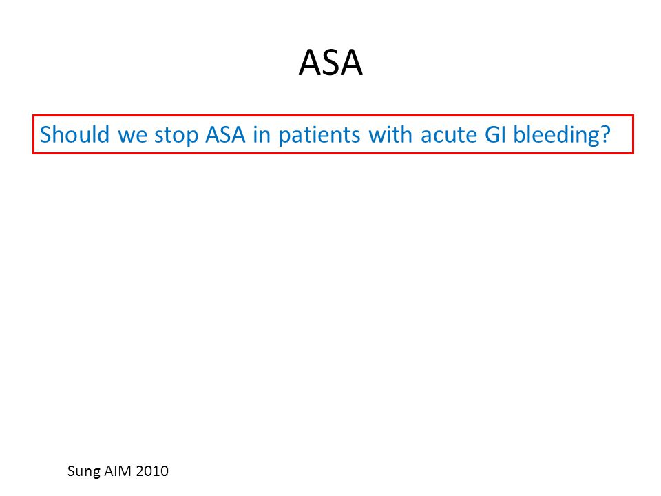 ASA Sung AIM 2010 Should we stop ASA in patients with acute GI bleeding?