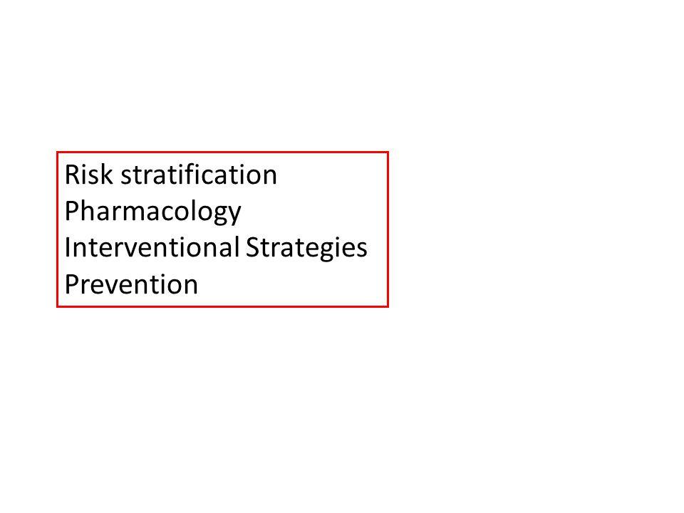Risk stratification Pharmacology Interventional Strategies Prevention