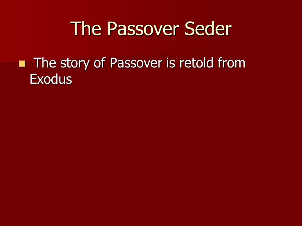 The Passover Seder The story of Passover is retold from Exodus The story of Passover is retold from Exodus