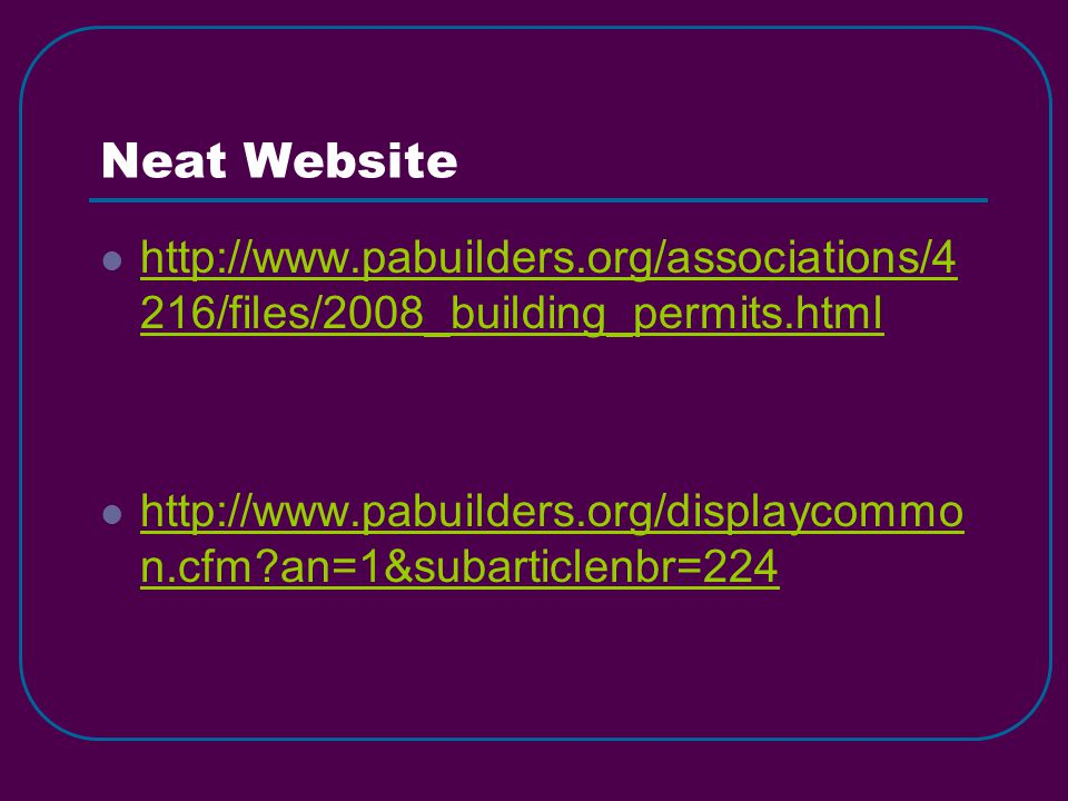 Neat Website http://www.pabuilders.org/associations/4 216/files/2008_building_permits.html http://www.pabuilders.org/associations/4 216/files/2008_building_permits.html http://www.pabuilders.org/displaycommo n.cfm an=1&subarticlenbr=224 http://www.pabuilders.org/displaycommo n.cfm an=1&subarticlenbr=224