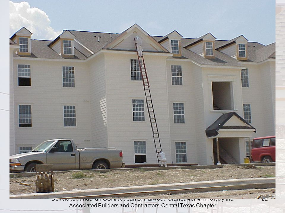 Developed under an OSHA Susan B. Harwood Grant, #46F4-HT01, by the Associated Builders and Contractors-Central Texas Chapter 22