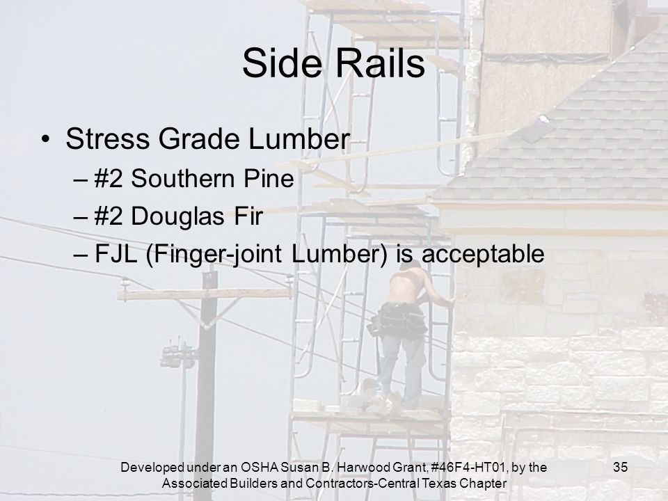 Developed under an OSHA Susan B. Harwood Grant, #46F4-HT01, by the Associated Builders and Contractors-Central Texas Chapter 35 Side Rails Stress Grad