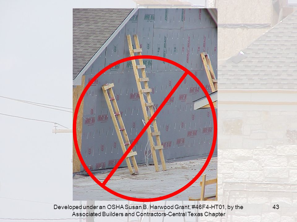 Developed under an OSHA Susan B. Harwood Grant, #46F4-HT01, by the Associated Builders and Contractors-Central Texas Chapter 43