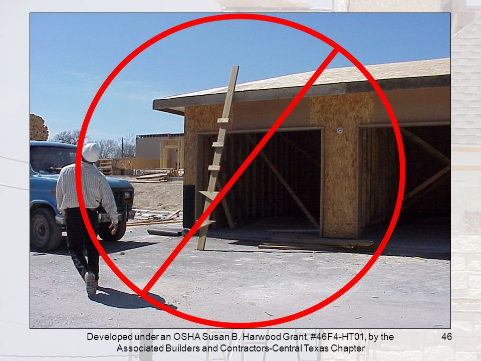 Developed under an OSHA Susan B. Harwood Grant, #46F4-HT01, by the Associated Builders and Contractors-Central Texas Chapter 46